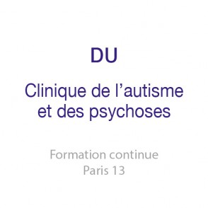 DU Clinique de l&rsquo;Autisme et des Psychoses <br />Approche clinique, psychopathologique, anthropologique et institutionnelle