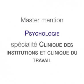 Master mention Psychologie spécialité Clinique des institutions et clinique du travail : études, formation, interventions