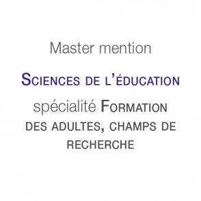 Master mention Sciences de l'éducation spécialité Formation des adultes : champ de recherche