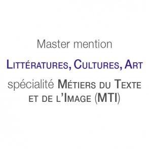Master mention Littératures, Cultures, Art, spécialité Métiers du texte et de l'image (MTI)
